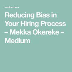 Reducing Bias in Your Hiring Process – Mekka Okereke – Medium Mekka, Hiring Process, Management, Medium, Productivity, Medium Long Hairstyles