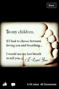 "I will continue to say ""I love you"" to my kids while I am alive so they will know I have loved them always., ...."
