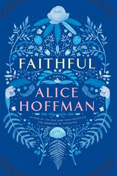 Faithful by Alice Hoffman is not a novel for the faint of heart. The pace is a slow burn, with a great deal of heartache, angst, and grief along the way. Books 2016, New Books, Good Books, Books To Read, Fall Books, Up Book, Love Book, Book Nerd, Alice Hoffman Books