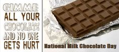 """National Milk Chocolate Day - July 28  National Milk Chocolate Day is a special day for a special treat. Are you a """"Chocola-holic""""? If you are, you look forward to each and every chocolate related holidays.  There are lots of flavors of chocolate. Milk chocolate is enjoyed in candies and in baking. Milk chocolate is the favorite of millions of people. So, its only fitting that it gets its very own special national day."""