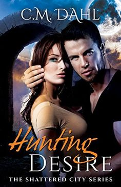 Hunting Desire (Shattered City Book 1) by C.M. Dahl, http://www.amazon.com/dp/B00NJ9EVKE/ref=cm_sw_r_pi_dp_I0.wub148NTZ6