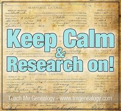 Keep Calm & Research On!! ~ Teach Me Genealogy