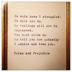 Oh Mr. Darcy....Pride and Prejudice Quote