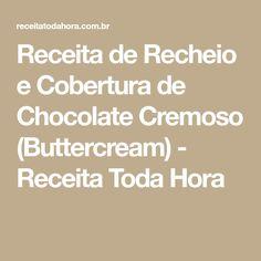 Receita de Recheio e Cobertura de Chocolate Cremoso (Buttercream) - Receita Toda Hora