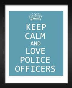 Except for me keep calm and love a police officer!