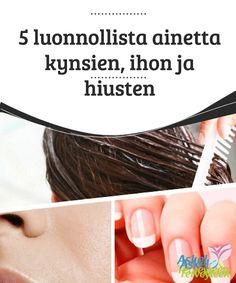 5 luonnollista ainetta kynsien, ihon ja hiusten kaunistamiseen  Käyttämällä luonnollisia tuotteita takaat, että et aseta terveyttäsi vaaraan. Jos ihosi on herkkä, on syytä tehdä ihotesti pienellä ihoalueella ennen hoidon käyttöä suurella alueella.