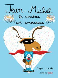 Actes Sud Junior magali le huche Jean-Michel le caribou est amoureux