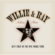 Willie Nelson and Ray Price: Run That by Me One More Time (2011) I have a slight Willie Nelson obsession!!