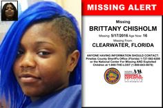 BRITTANY CHISHOLM, Age Now: 16, Missing: 05/17/2016. Missing From CLEARWATER, FL. ANYONE HAVING INFORMATION SHOULD CONTACT: Pinellas County Sheriff's Office (Florida) 1-727-582-6200.