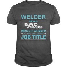 Because Badass Miracle #Worker Is Not An Official Job Title #WELDER  Not sold in stores. Guaranteed safe and secure checkout via: Paypal | VISA | MASTERCARD | YeahTshirt.com