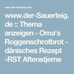 www.der-Sauerteig.de :: Thema anzeigen - Oma's Roggenschrotbrot - dänisches Rezept -RST Aftenstjerne