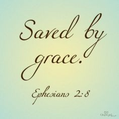 For by grace you have been saved through faith. And this is not your own doing; it is the gift of God ~Ephesians 2:8