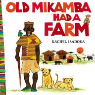 Old Mikamba Had A Farm by Rachel Isadora -- Prairie Bud 2015-16 Nominee