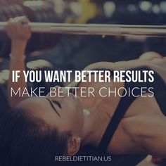 If you want better results, make better choices