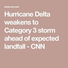 Hurricane Delta weakens to Category 3 storm ahead of expected landfall - CNN Texas Weather, How To Apply