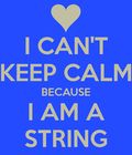 I CANT KEEP CALM BECAUSE I AM A STRING (Henry fan)