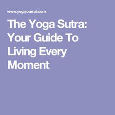 The Yoga Sutra: Your Guide To Living Every Moment