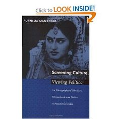 Screening Culture, Viewing Politics: An Ethnography of Television, Womanhood, and Nation in Postcolonial India by Purnima Mankekar, CSW Afiiliated Faculty Member