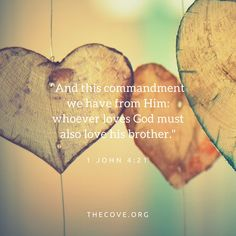 """""""And this commandment we have from Him: whoever loves God must also love his brother."""" - John 4 21"""