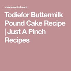 Todiefor Buttermilk Pound Cake Recipe | Just A Pinch Recipes