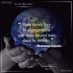 #EN Be the change that you wish to see in the world.  #ES Debes ser tú el cambio que deseas ver en el mundo. #FR Vous devez être le changement que vous voulez voir dans le monde. #Bionoxo #World - Mahatma Gandhi