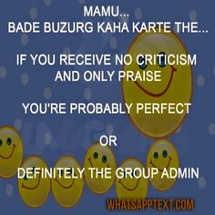 Group Admin latest Jokes.. Whatsapp group admin..Mamu - Bade Buzurg kaha karte the...  If you receive No Criticism and only Praise  You are Probably perfect   OR   Definitely Group Admin
