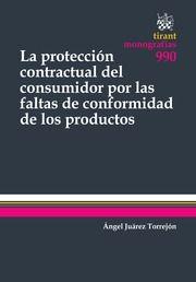 La proteccion contractual del consumidor por las faltas de conformidad de los productos / Angel Juárez Torrejón.      irant lo Blanch, 2015
