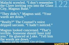 I LOVE Magnus Bane. I must have put the book down and laughed for far longer than I should have at this part!<< this was by far one of the BEST Magnus moments Mortal Instruments Zitate, Mortal Instruments Quotes, Shadowhunters The Mortal Instruments, Immortal Instruments, Shadowhunters Series, Fandoms Unite, Up Book, Book Nerd, Jace Lightwood