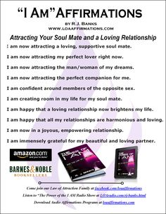 """Come join us at www.facebook.com/loaaffirmations We're almost a quarter million strong!!!!!!  Here are some of my favorite and very effective """"I AM"""" affirmations for attracting love and your soul mate. Be sure to grab """"The Power of """"I AM"""" and the Law of Attraction!!!! Supercharge your """"Attractor Factor"""" and show you how to attract and live a happier more desirable life...Plus it contains a whole list of """"I AM"""" affirmations to attract and live Happy, Healthy and Wealthy  - R.J. Banks"""