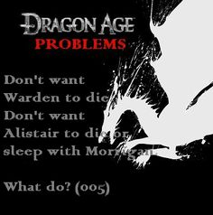 ...after turning down Morrigan and Alistair ultimately sacrificing himself to keep my warden alive, I bawled like a baby for a day...then reloaded my game and had Alistair sleep with Morrigan. Worth it.