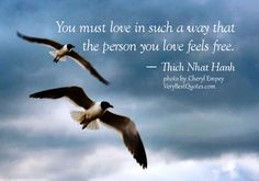 true love quotes, You must love in such a way that the person you love feels free, Thich Nhat Hanh Quotes