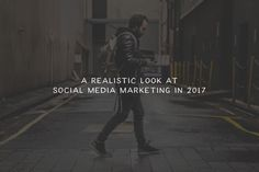 A Realistic Look at Social Media Marketing in 2017