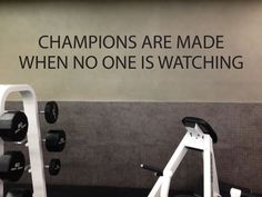 CHAMPIONS ARE MADE WHEN NO ONE IS WATCHING -Great for workout rooms, home gym rooms, treadmill rooms, locker rooms, etc! -Comes with easy