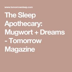 The Sleep Apothecary: Mugwort + Dreams - Tomorrow Magazine
