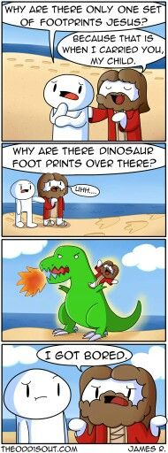 Context: It's about a short story called 'Footprints in the Sand.' Here's the whole story: One night I dreamed I was walking along the beach with the Lord. Many scenes from my life flashed across the sky. In each…↓ Read the rest of this entry. Theodd1sout Comics, Online Comics, Cute Comics, Funny Comics, Stupid Funny, Funny Cute, Hilarious, Funny Stuff, Odd Ones Out Comics