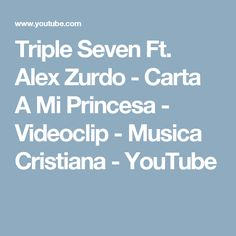 Triple Seven Ft. Alex Zurdo - Carta A Mi Princesa - Videoclip - Musica Cristiana - YouTube
