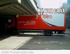funny caption coke truck yes we can stuck under a bridge no  you can't