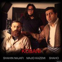 Shahin Najafi -  Kobani (feat.Shaho & Majid Kazemi ) by ShahinNajafi on SoundCloud