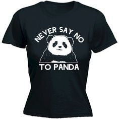 Women's Never Say No to Panda Fitted T-Shirt Funny Slogan Tee Tshirt... ($12) ❤ liked on Polyvore featuring tops, t-shirts, shirts, black, women's clothing, loose shirts, loose fitting t shirts, loose fit t shirts, black t shirt and holiday tees