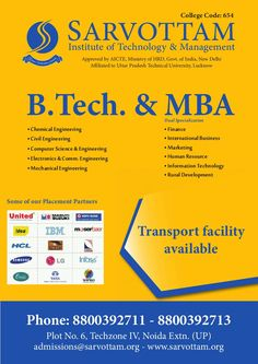 Sarvottam Institute of Technology & Management Approved By AICTE Affiliated to UPTU. B.Tech.(Mechanical, Civil, Electronics,Chemical,Computer Science)  MBA Dual Specialization (HR, International Business, Information Technology , Finance, Marketing & Rular Development ) Plot No. 6, Techzone IV, Noida Extension. For Resistration & Details Call : 8800392711 800392713