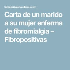 Carta de un marido a su mujer enferma de fibromialgia – Fibropositivas