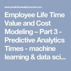 Employee Life Time Value and Cost Modeling – Part 3 - Predictive Analytics Times - machine learning & data science news Science News, Data Science, Employee Turnover, Machine Learning, Modeling, Times, Studio, Modeling Photography, Studios