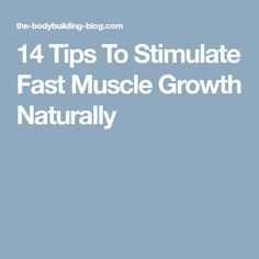 14 Tips To Stimulate Fast Muscle Growth Naturally
