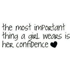 The most important thing a girl wears is her confidence❤Inspirational Quotes for Teens #Inspirational #Quotes for Teens