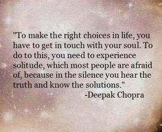"""""""To make the right choices in life, one has to get in touch with one's soul"""" so, so true, and so, so hard/ and far away in a sence/ to achieve sometimes. Totally lost right now and totally said about it"""