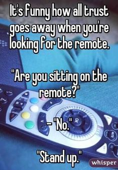 """It's funny how all trust goes away when you're looking for the remote. """"Are you sitting on the remote?"""" """"Stand up."""" OMG lol so true when we were kids! Funny Shit, The Funny, Funny Stuff, Funny Things, Random Stuff, Lol So True, Red Tricycle, Funny Relatable Memes, Funny Memes"""