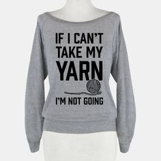 If I Can't Take My Yarn. I'm Not Going | HUMAN | T-Shirts, Tanks, Sweatshirts and Hoodies