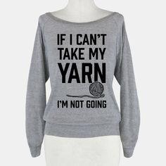 If I Can't Take My Yarn. I'm Not Going | HUMAN | T-Shirts, Tanks, Sweatshirts and Hoodies
