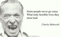 'Some people never go crazy. What truly horrible lives they must lead.'-Charles Bukowski via QuotesPorn on April 10 2018 at Famous Quotes, Me Quotes, Motivational Quotes, Going Crazy Quotes, Charles Bukowski Quotes, Ever Quote, Work Camp, Senior Quotes, Some People