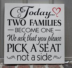 wood wedding sign, today two families become one/pick a seat not a side, painted signs, no seating plan, rustic wedding, country wedding
